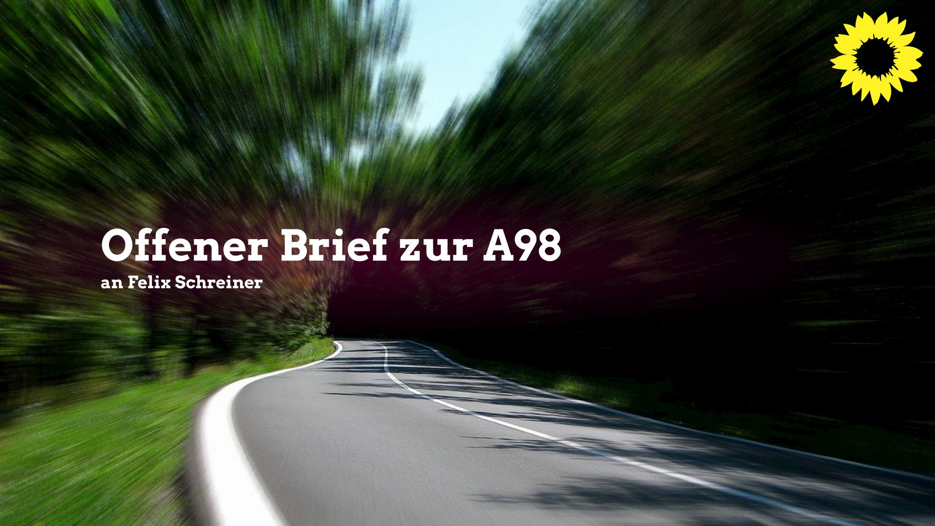Offener Brief  zur A98 an Felix Schreiner